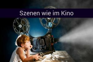 Szenen wie im Kino