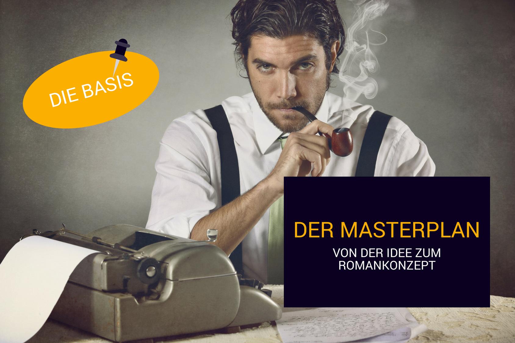 Der Masterplan – Von der Idee zum Romankonzept