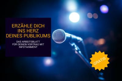Erzähle dich ins Herz deines Publikums - Arbeitsblatt für Vorträge mit Infotainment